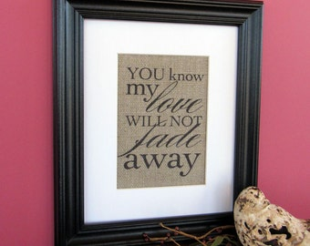YOU know my LOVE will not FADE away - burlap art print