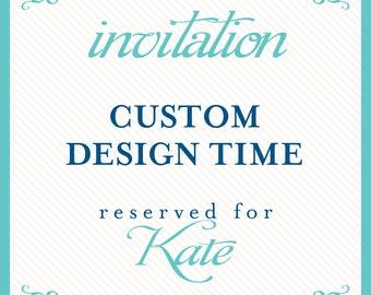 custom design time reserved for: Kate