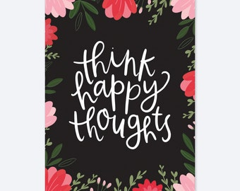 Think Happy Thoughts - Floral Print - Hand lettering - Alexa Z Design
