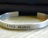 F*ck Winter Cuff Bracelet -  Rustic - Modern - Christmas Bracelet - Mature - For Her - Under 25 - Looks Like Silver - Stocking Stuffer