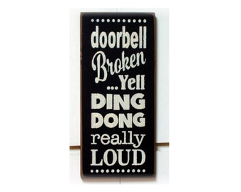 Doorbell Broken ...Yell Ding Dong really Loud primitive wood sign