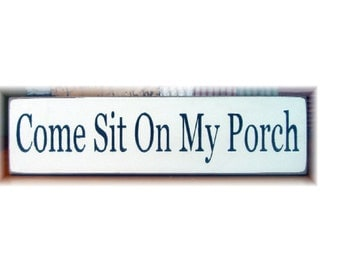 Come Sit On My Porch primitive wood sign