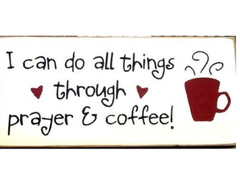 I can do all things through prayer and coffee primitive wood sign