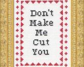 Subversive Cross Stitch PDF pattern: Don't Make Me Cut You