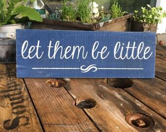 let them be little, nursery sign, wood shelf sitter, nursery decor, rustic wall art, reclaimed wood sign, nursery wall art,