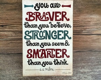 Wood Print Block: You are Braver than You Believe, Stronger than you Seem & Smarter than You Think Inspirational Print