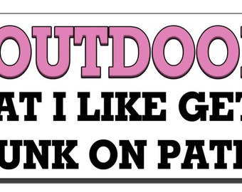 Bumper Sticker - I'm outdoorsy in that I like getting drunk on patios - Quote Me Printing #250