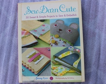 Sew Darn Cute  30 Sweet & Simple Projects to Sew and Embellish by Jenny Ryan