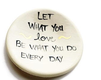 Let what you love be what you do 22K Gold Detailed Handmade Ceramic Dish for Rings or Spoon Rest or Desk Accessory