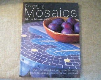 Decorating With Mosaics - Over 20 Step-by-Step Projects Using Ceramics, Glass, Terracotta and Pebbles by Deborah Schneebeli-Morrell