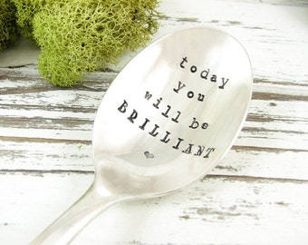 Today You Will Be Brilliant. Stamped Spoon. Inspirational Quote for Motivation. Coffee Spoon. Cereal Spoon. Great Birthday Gift. 564SP