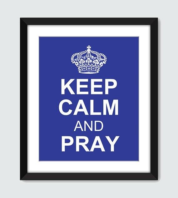Keep Calm and Pray - Wall Art - 8x10 Custom Inspirational Wall Print Poster