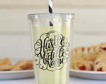 Tumbler - Hustle is my middle name - 16 oz