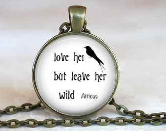 love her but leave her wild..Inspirational Quote..Glass Pendant, Necklace or Key Ring
