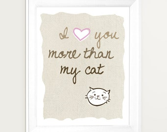 I Love You More Than My Cat  Art Print, Cat Art, Funny Cat Art, Cat Poster, Cat Gifts
