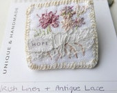 Hope brooch, linen brooch, embroidered brooch, flowers and lace, textile brooch, fabric brooch