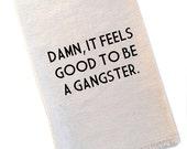 Tea Towel Damn It Feels Good to Be a Gangster