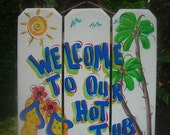 WELCOME to our HOT TUB -Tropical Paradise Spa Patio Beach House Pool Tiki Bar Hut Parrothead Handmade Wood Sign Plaque