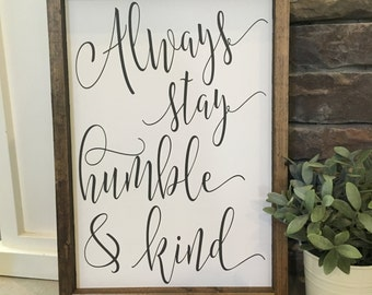 Ready to ship * Always Stay Humble and Kind | Wood Sign | approx 12.5 x 18""