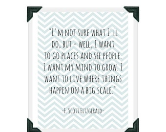 christmas in july sale // F Scott Fitzgerald - I Want to Live Where Things Happen on a Big Scale - Quotation Art Print - 8.5x11 Chevron