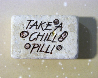 Take a chill pill..sayings..funny..phrase..humorous..natural stone magnet 1 1/2x 1 1/4 in..cute gift favors..light tan
