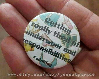 Funny 'Getting Real Tired of Underwear and Responsibilities' Button. #adulting