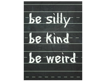 """Chalk Art Image """"Be Silly, Be Kind, Be Weird""""Chalk Board Card, Digital Download, Happy Birthday, Blank Card, Thank You Card, Congratulations"""
