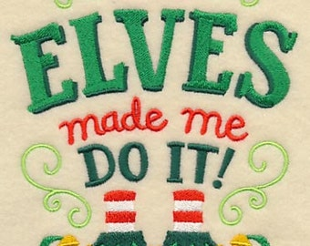 The Elves Made Me Do It Embroidered Flour Sack Hand/Dish Towel