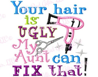 Your hair is ugly My Aunt can fix that - Machine Embroidery Design - 6 sizes