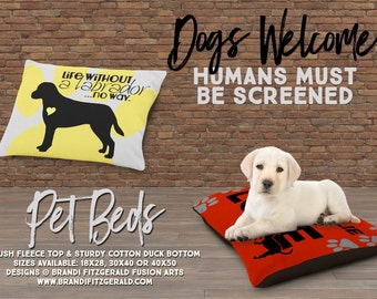 Dog Bed | Life Without a Labrador - NO WAY | Custom Breed and Colors Available | 3 Sizes | Indoor or Outdoor Fabric | All Dogs Welcome