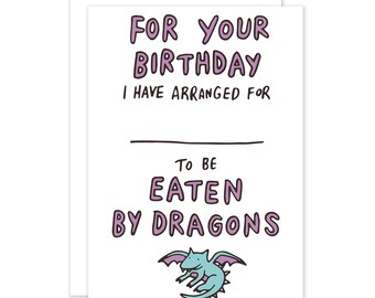 Arranged For Your Enemy To Be Eaten By Dragons Funny Vengeful Silly Joke Birthday Card For The Vindictive