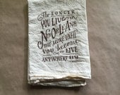 """The Longer You Live in New Orleans Flour Sack Towel - 30"""" x 30"""""""