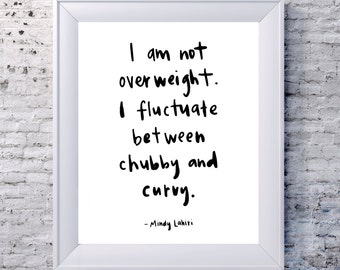 Mindy Lahiri Quote - I am not overweight.