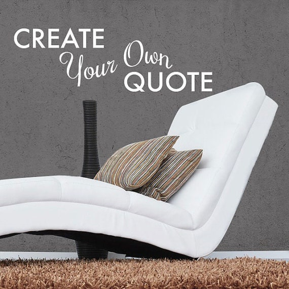 Details. CREATE YOUR OWN CUSTOM WALL DECAL QUOTE! Part 36