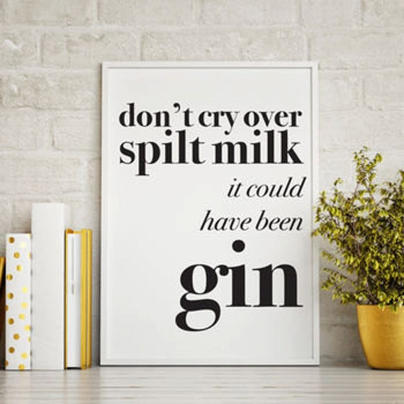 Don T Cry Over Spilt Milk Quotes: Don't Cry Over Spilt Milk Print Gin Print Best Friend