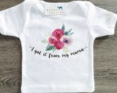 I Got It From My Mama, Floral, Flower, Hippie, Boho, Baby, Girl, Infant, Toddler, Newborn, Tshirt, T-Shirt, Top, Outfit, Tee, Lapover