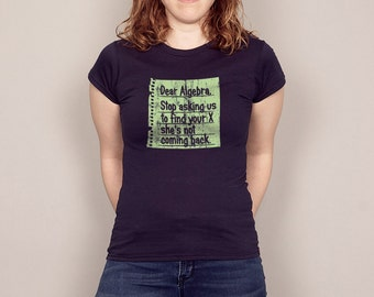 Dear Algebra, Stop asking us to find your X Funny Math T-Shirt