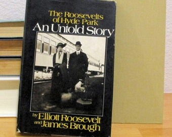 The ROOSEVELTS of Hyde Park, and Untold Story, 1973, by Elliott Roosevelt & James Brough
