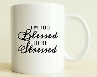 Too Blessed To Be Stressed Mug |  Positive Vibes | Gift For Her | Coffee Mug | Husband Gift | Wife Gift | Best Friend Gift | Coffee Cup