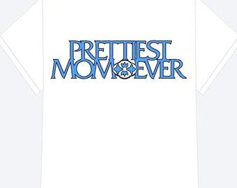 Prettiest Mom Ever T-shirt