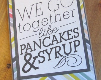 "Love Note ""We Go Together Like Pancakes & Syrup"""