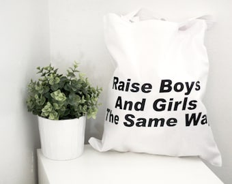 Raise Boys And Girls The Same Way tote