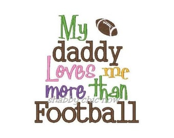 My daddy loves me more than Football! Embroidered Shirt, Bodysuit, Burp Cloth, Dish Towel and more!