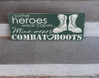 Military Sign- Hero Sign- Heroes Wear Combat Boots Sign- Marine Wooden Sign- Military Mom- Army Sign- Navy Sign- Air Force Sign- Home Decor