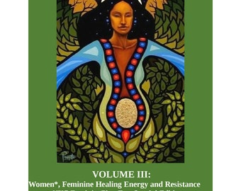Queering Herbalism Encyclopedia- Volume 3: Women*, Feminine Healing Energy and Resistance (NYC Feminist Zine Fest Special Edition)