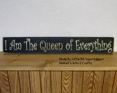 I Am The Queen Of Everything, 4x24, MADE to ORDER, Hand Painted, Funny Sign, Sign For Women, SKU-411