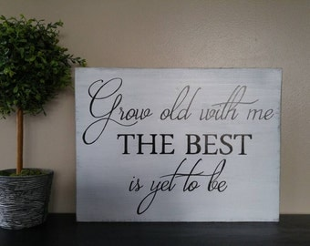 Grow Old With Me The Best Is Yet To Be, Grow Old With Me Sign, Wedding Quote Sign, Wooden Wedding Signs, Wedding Photo Prop, Wedding Decor
