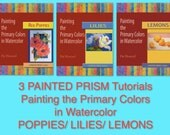 3 Painted Prism TUTORIALS - 3 PDF's - Painting the Primary Colors in Watercolor --  1) Red Poppies, 2) Lilies, & 3) Lemons