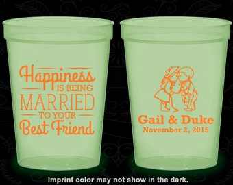 Happiness is Being Married to your Best Friend, Imprinted Nite Glow Cups, Bride and Groom, Country Wedding, Glow in the Dark (514)