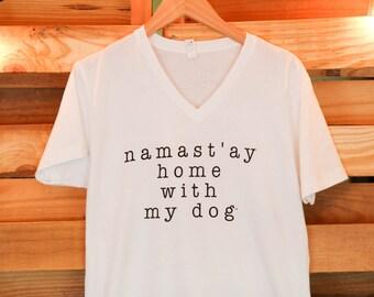 Namast'ay Home With My Dog- Short Sleeve V Neck- Typewriter- SMALL